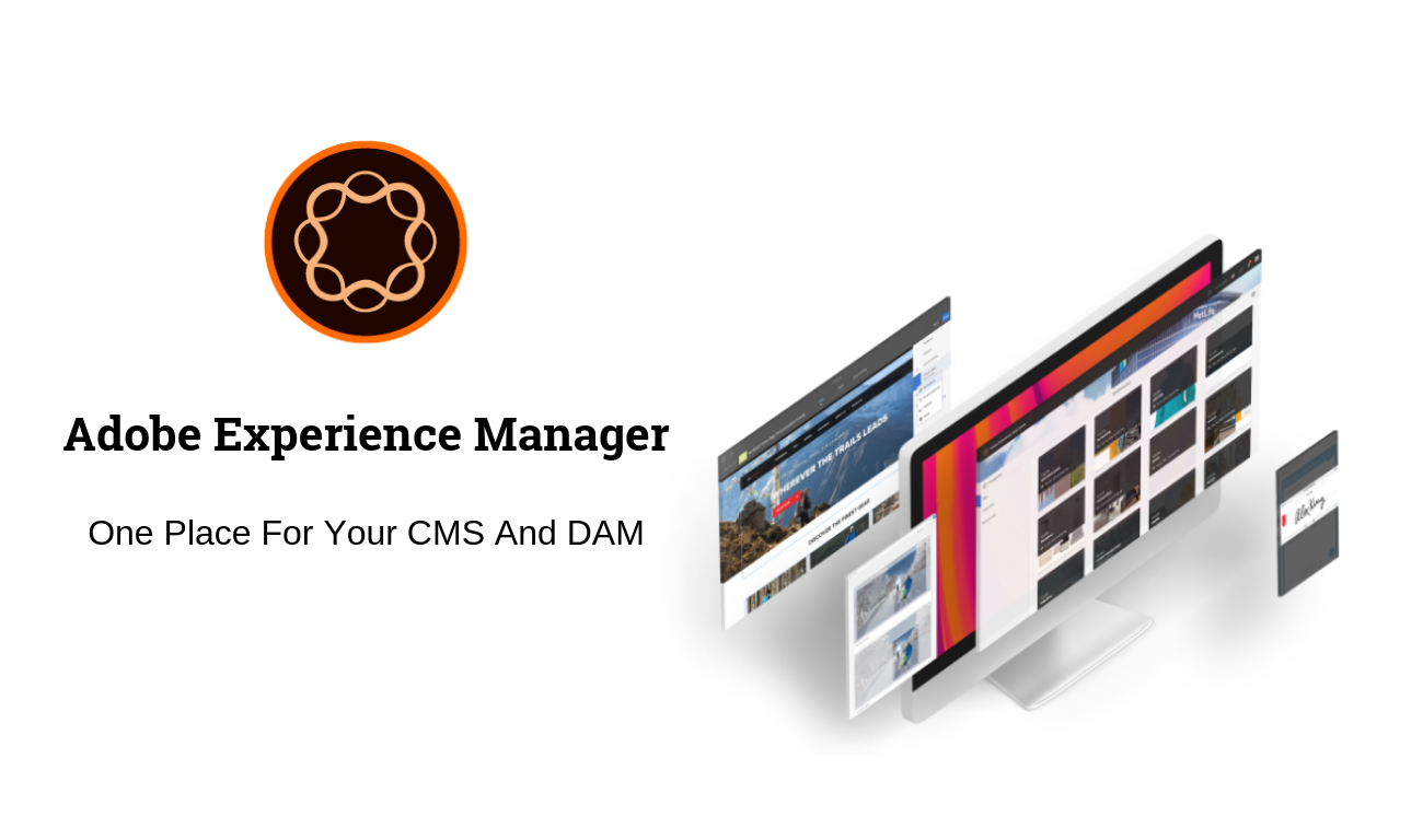 Adobe Experience Manager (AEM): One Place For Your CMS And DAM