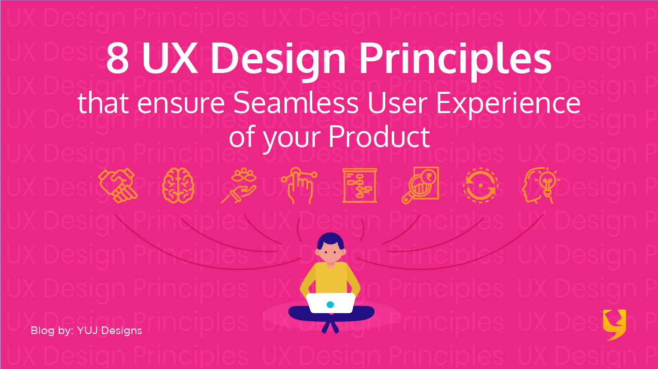 8 Ux Design Principles That Ensure Seamless User Experience Of Your Product By Yuj Designs Partners In Design Noteworthy The Journal Blog