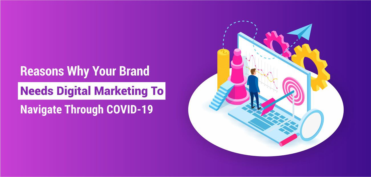 Reasons Why Your Brand Needs Digital Marketing to Navigate through COVID-19