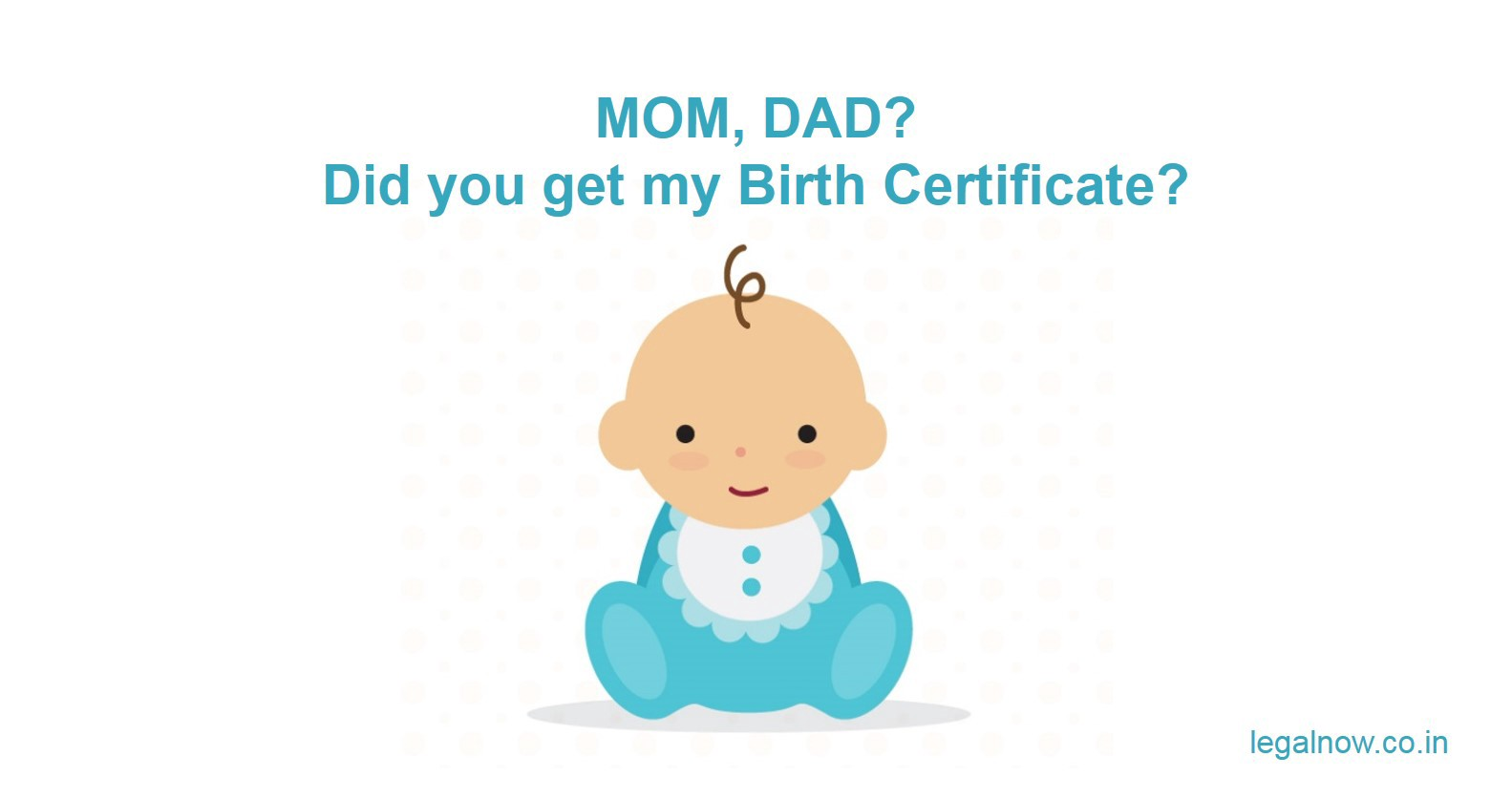 7 Easy Steps to get the Birth Certificate for your new born child in