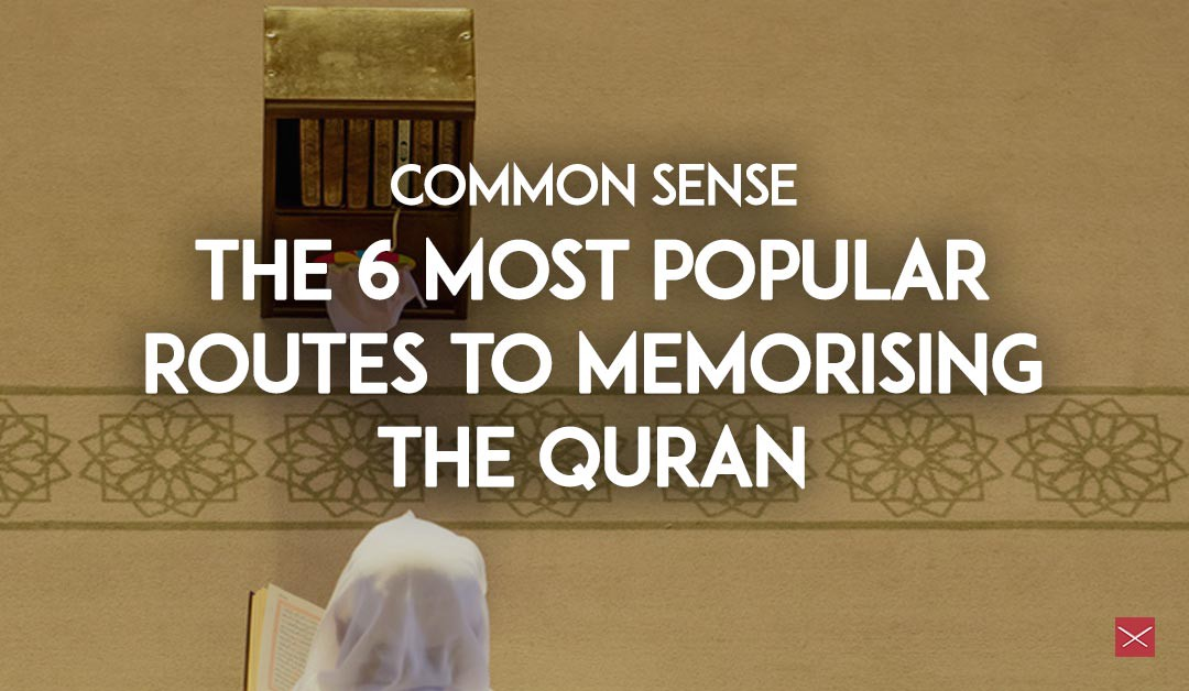Common sense — the 6 most popular routes to memorising the Quran