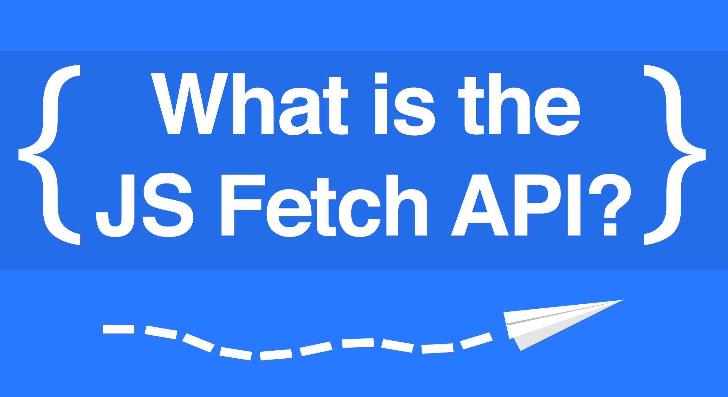 That data looks so fetching on you: Understanding the JS Fetch API