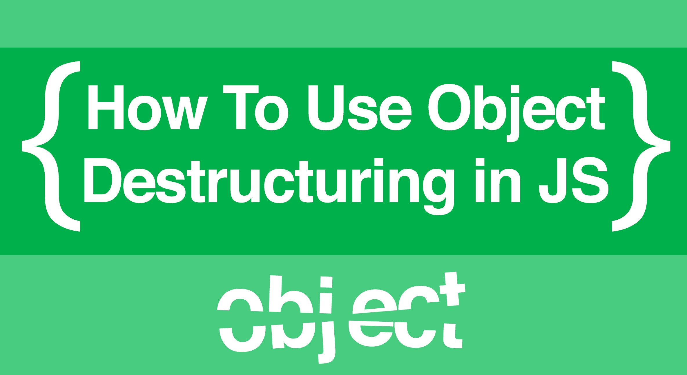 How To Use Object Destructuring in Modern Javascript