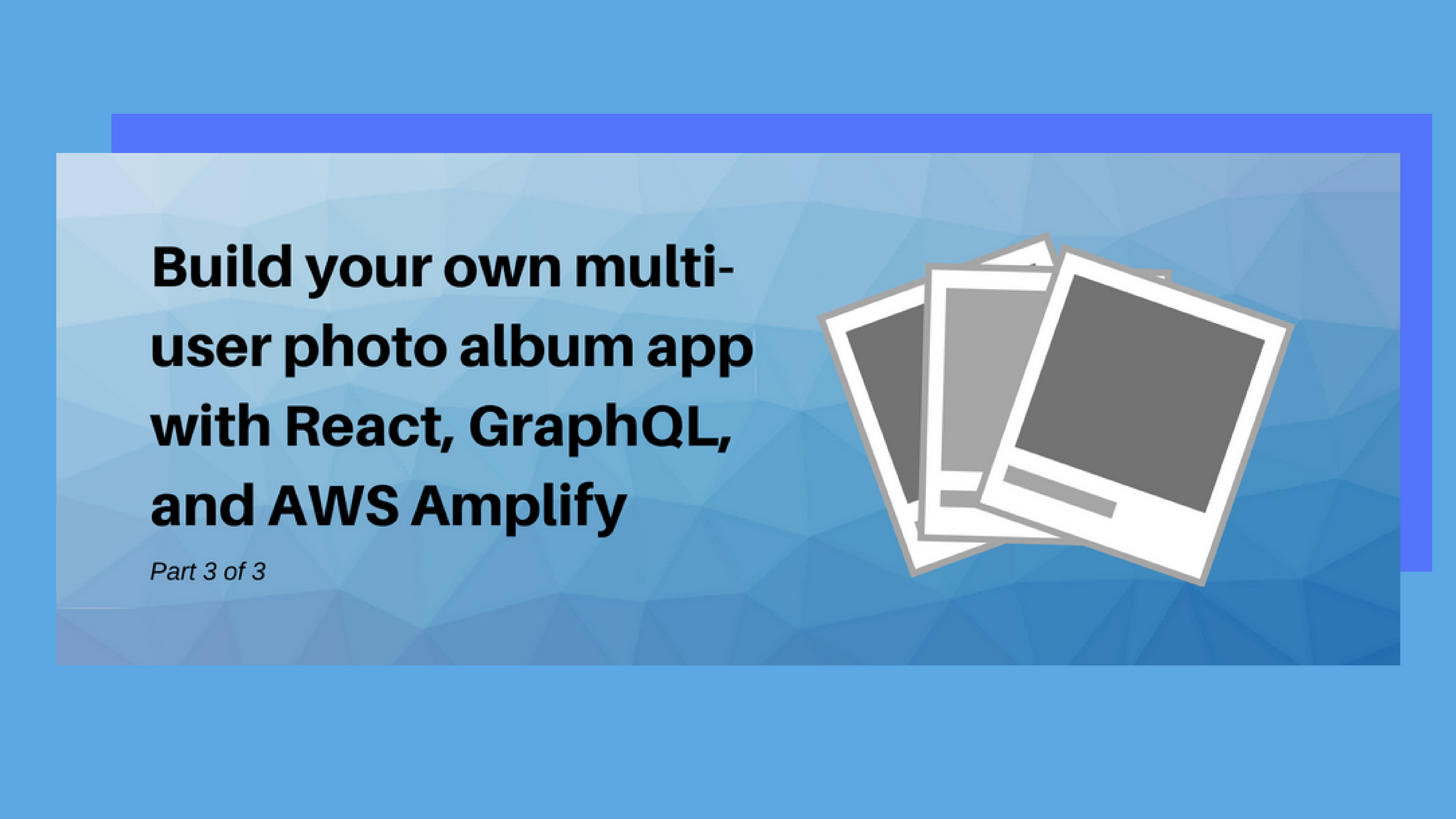 Build your own multi-user photo album app with React, GraphQL, and