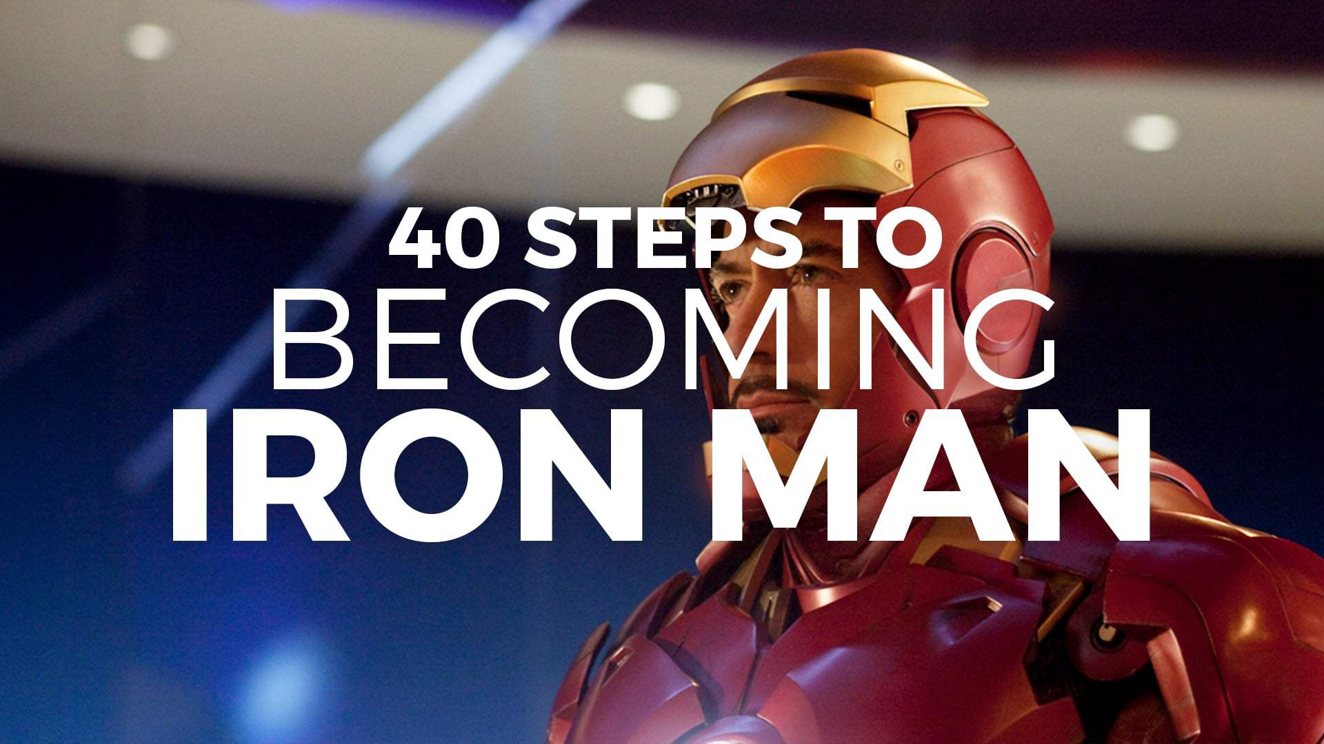 40 Steps to becoming Iron Man in Real Life - Justin Campbell-Platt