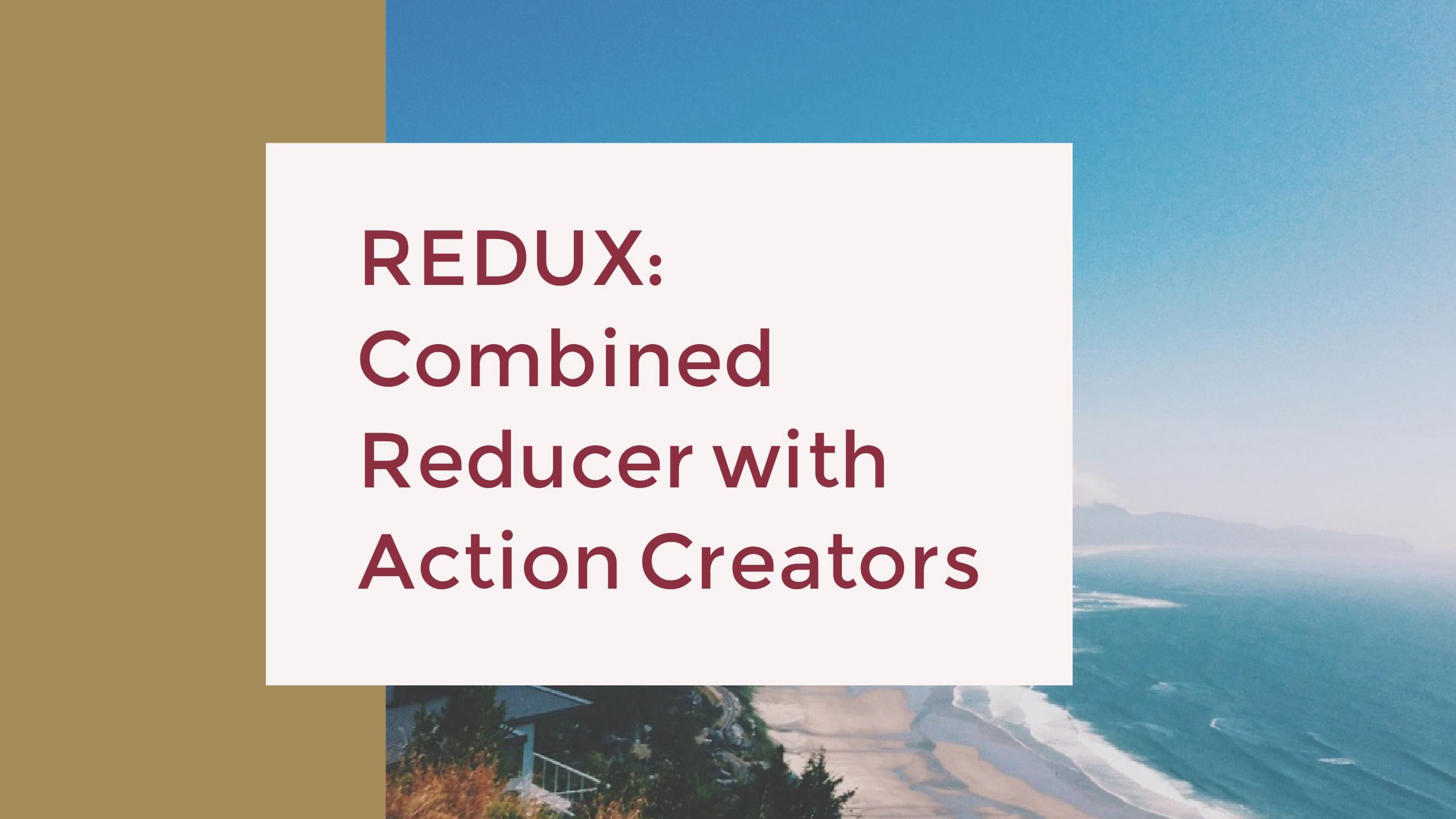 Redux by example: Combined reducer with action creators