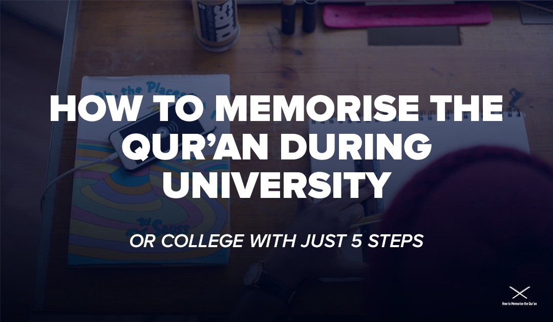 How To Memorise The Quran During University - How To Memorise The