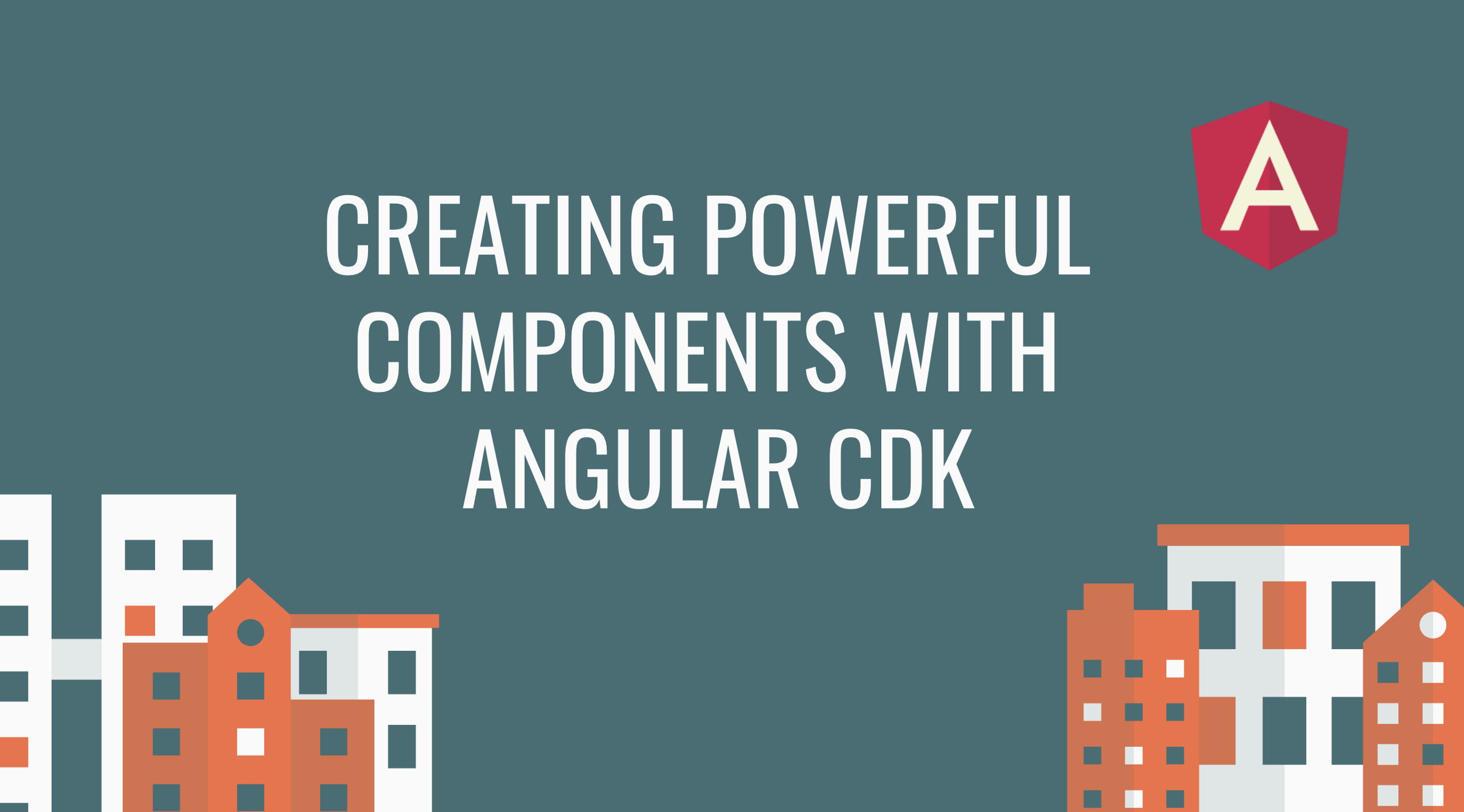 Creating Powerful Components with Angular CDK - Netanel Basal