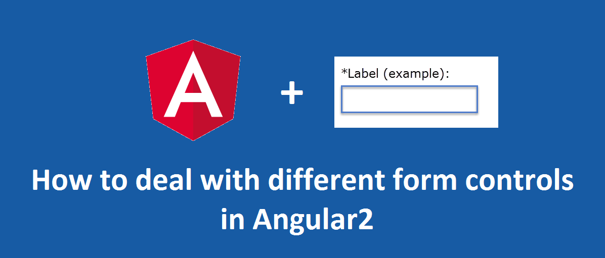 How to deal with different form controls in Angular 2 (Final)