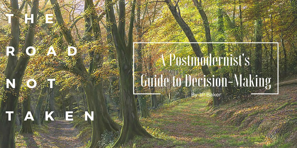 The Road Not Taken — A Postmodernist's Guide to Decision-Making