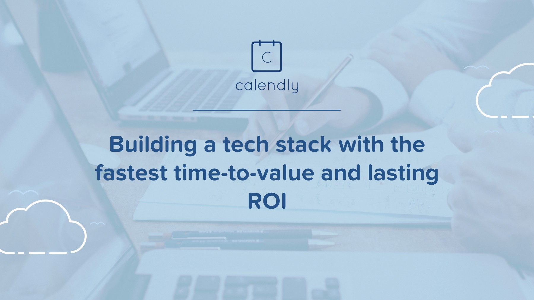 Building a tech stack with the fastest time-to-value and lasting ROI