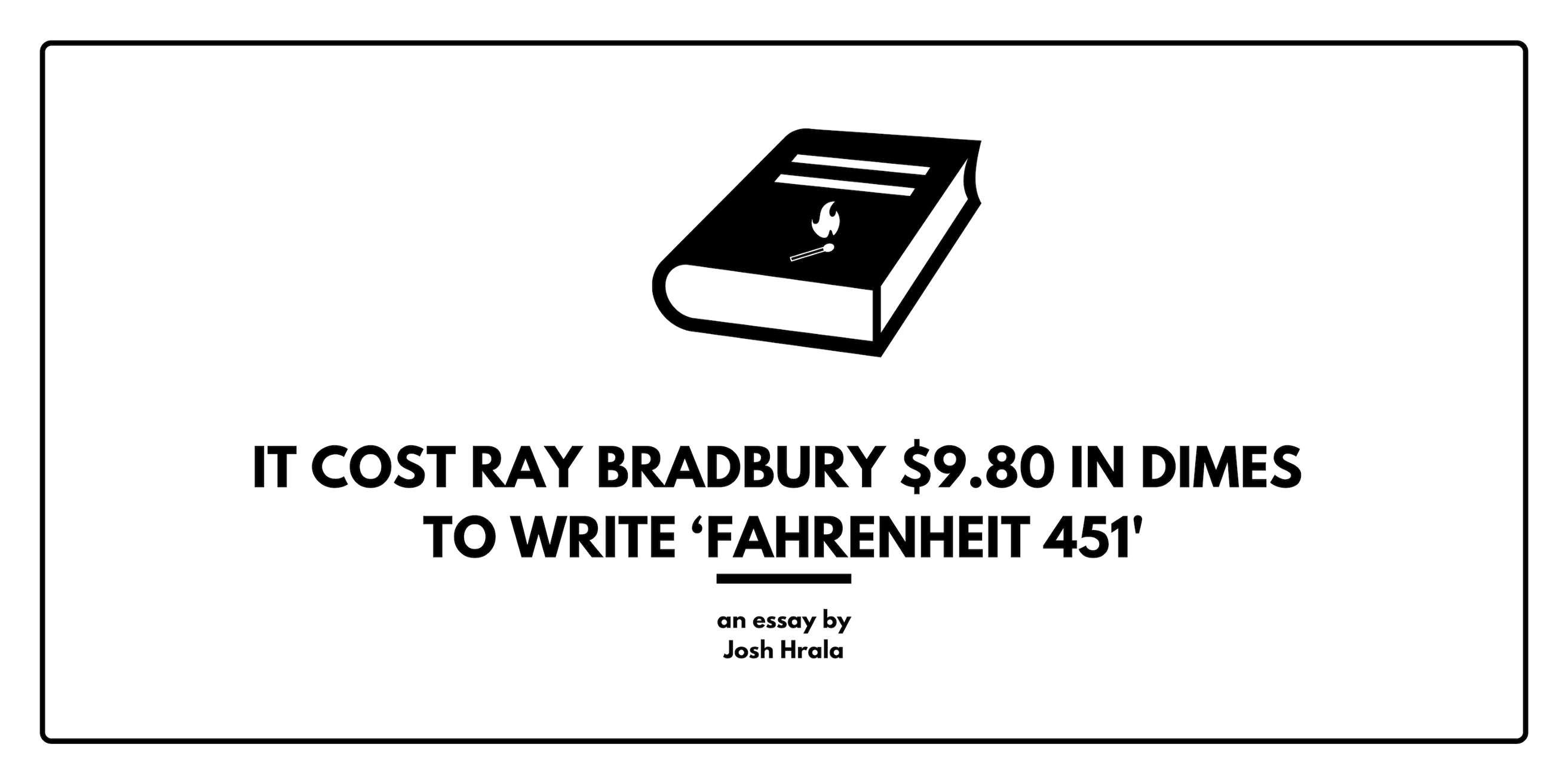 it cost ray bradbury  in dimes to write fahrenheit  theres this false notion among non writer folk that in order to sit down  and write a novel conditions must be perfect as if writers have to  perform a