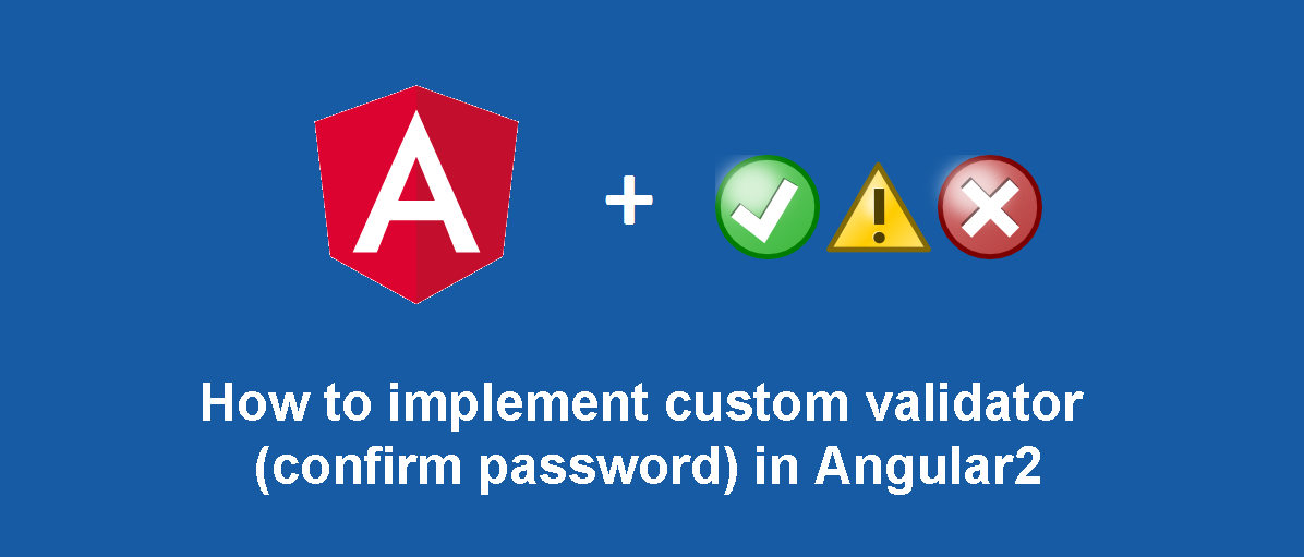 How to implement custom confirm password validator in Angular 2