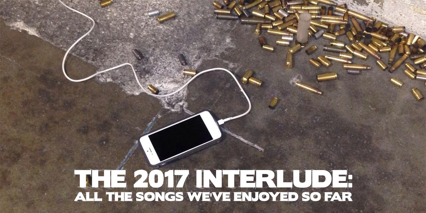 0bc2ec70f50 The 2017 Interlude: All The Songs We've Enjoyed So Far