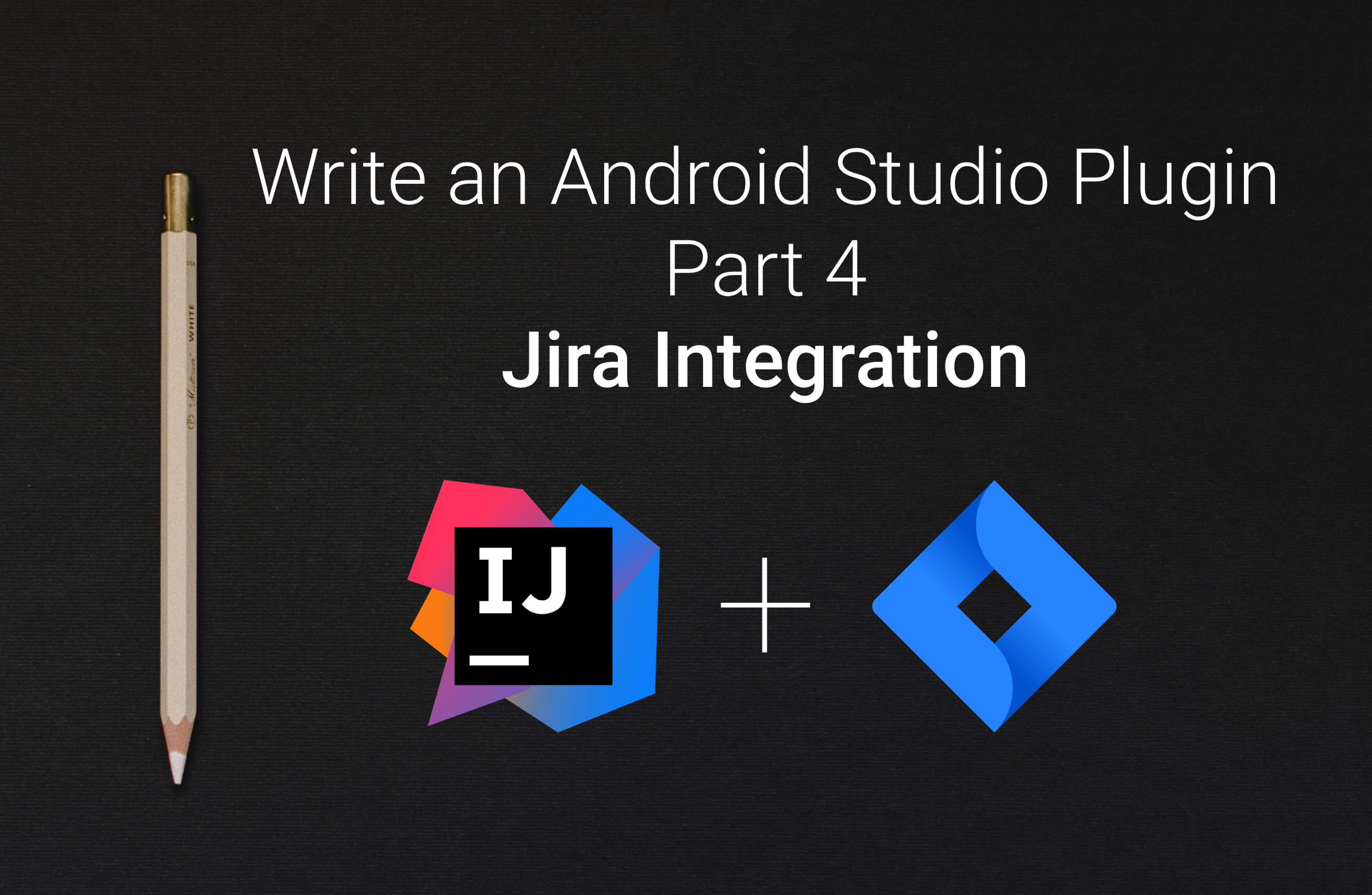 Write an Android Studio Plugin Part 4: Jira Integration