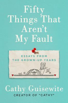 〄 Read Book [PDF] Fifty Things That Aren't My Fault: Essays