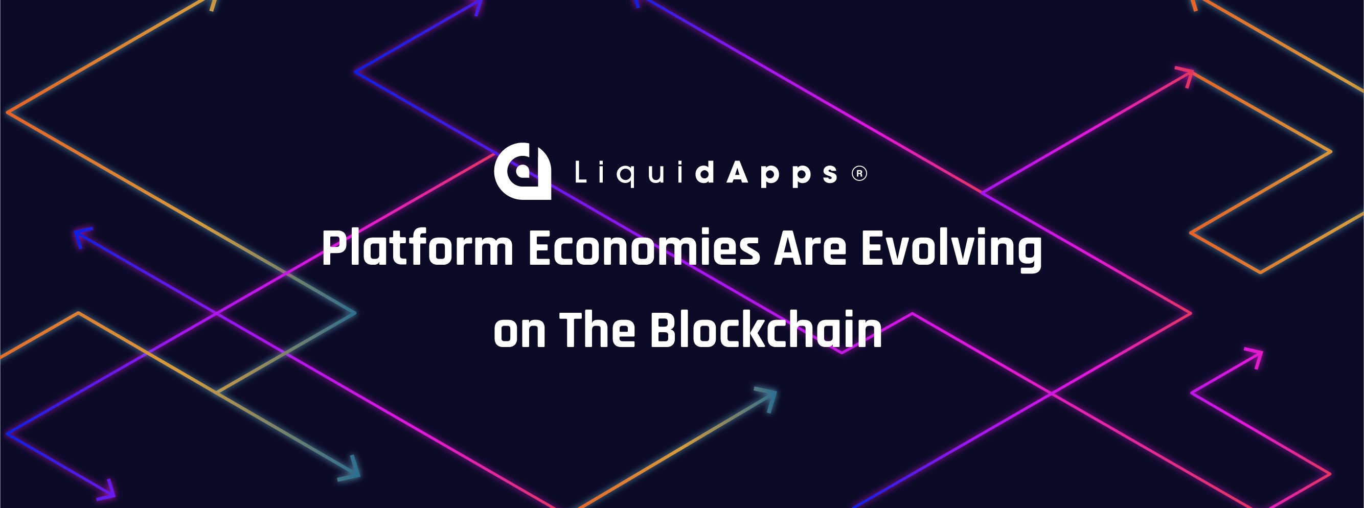 Economic Disruption: From Pipelines, to Platforms, to dApps
