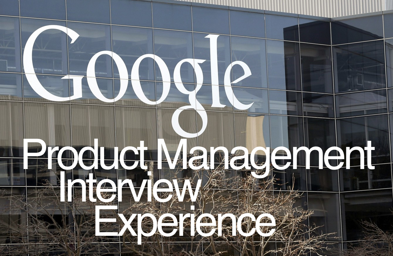 The Google PM Interview Experience (2016) - ProductHired
