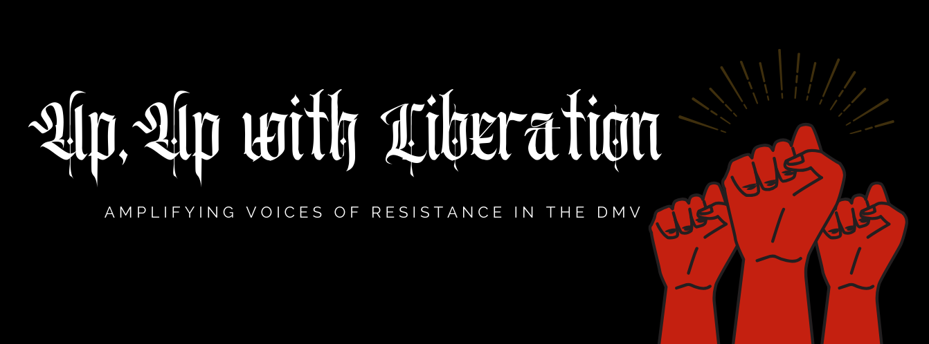 Red raised fist. Text: up, up with liberation. amplifying voices of resistance in the DMV.