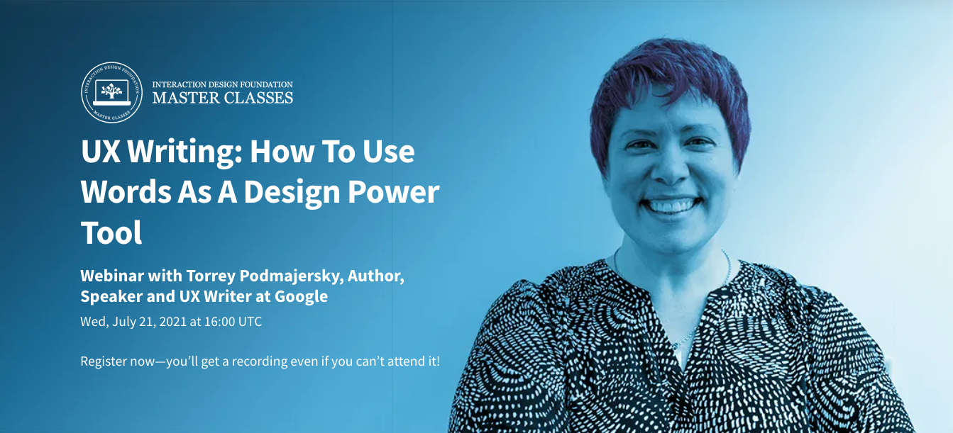 Webinar with Torrey Podmajersky on UX Writing is on Wednesday, 21 July 2021 at 4:00 PM UTC.