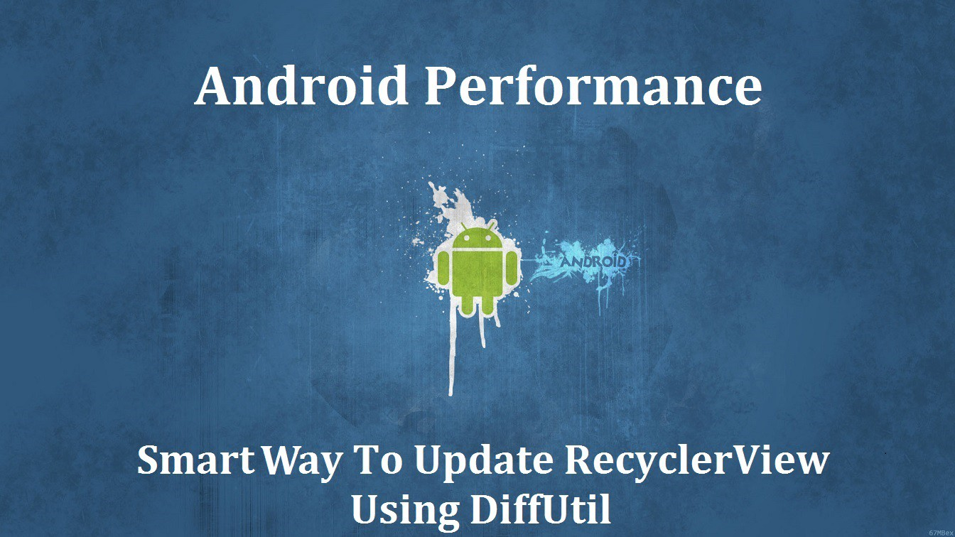 Smart way to update RecyclerView using DiffUtil - AndroidPub