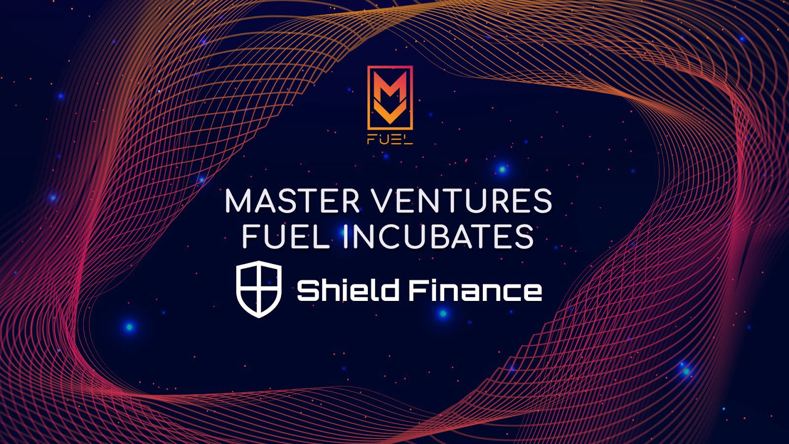 <Master Ventures Incubation ARM MV FUEL announces incubation of Shield Finance>