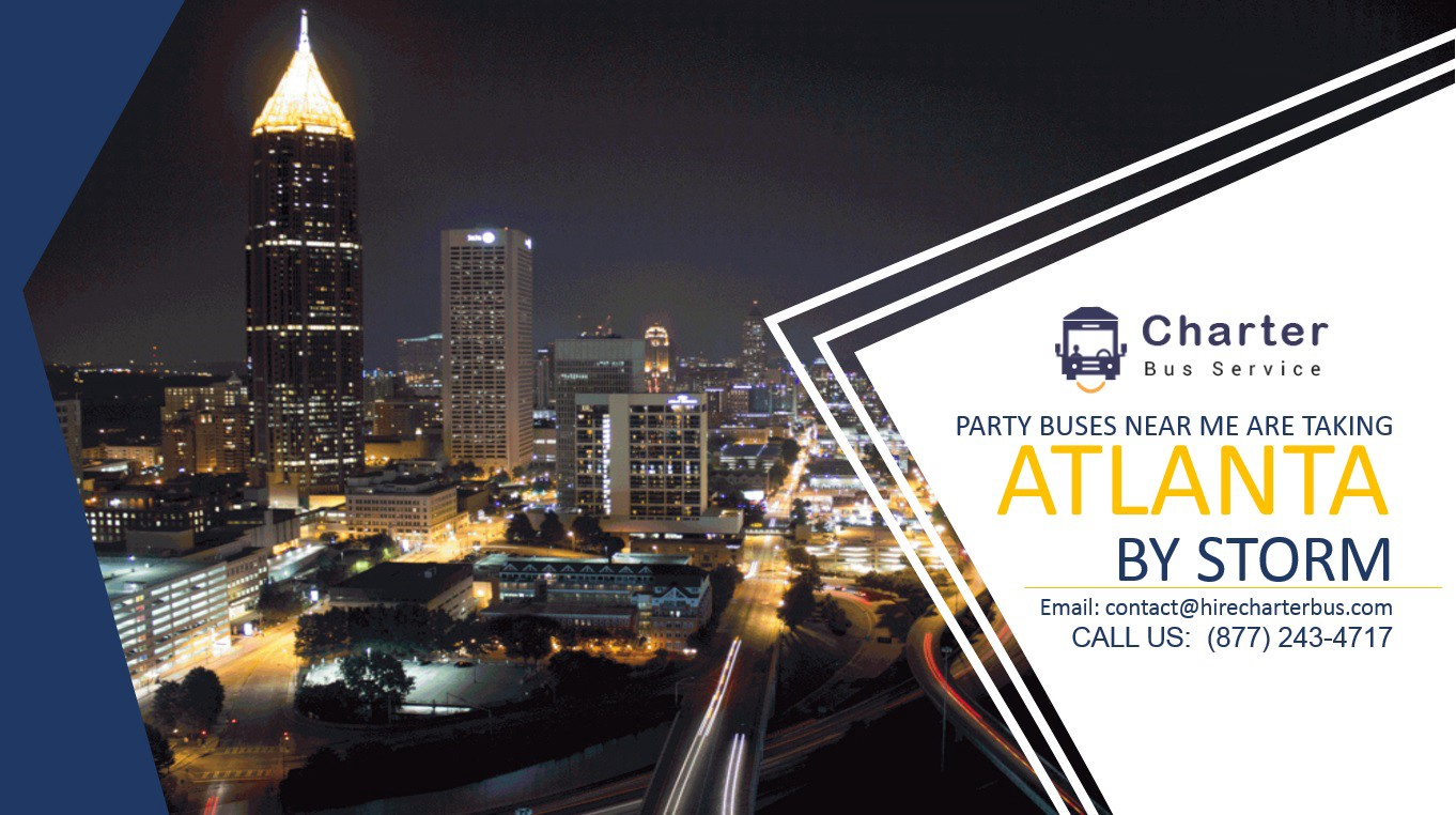 Party buses Near Me are taking Atlanta by Storm - Hire