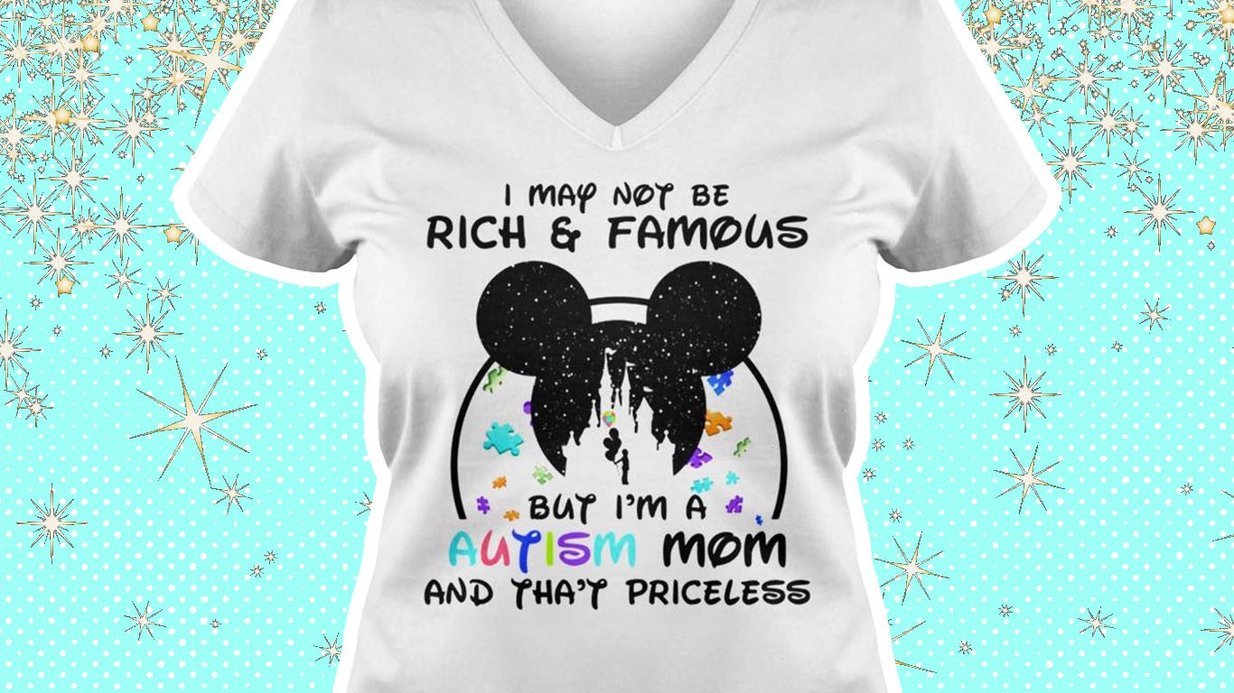 """Another real shirt, this one Disney-themed, with a silhouette of a child at Disneyworld, falling puzzle pieces in the background. It says """"I may not be rich and famous, but I'm a Autism Mom, and that priceless"""""""