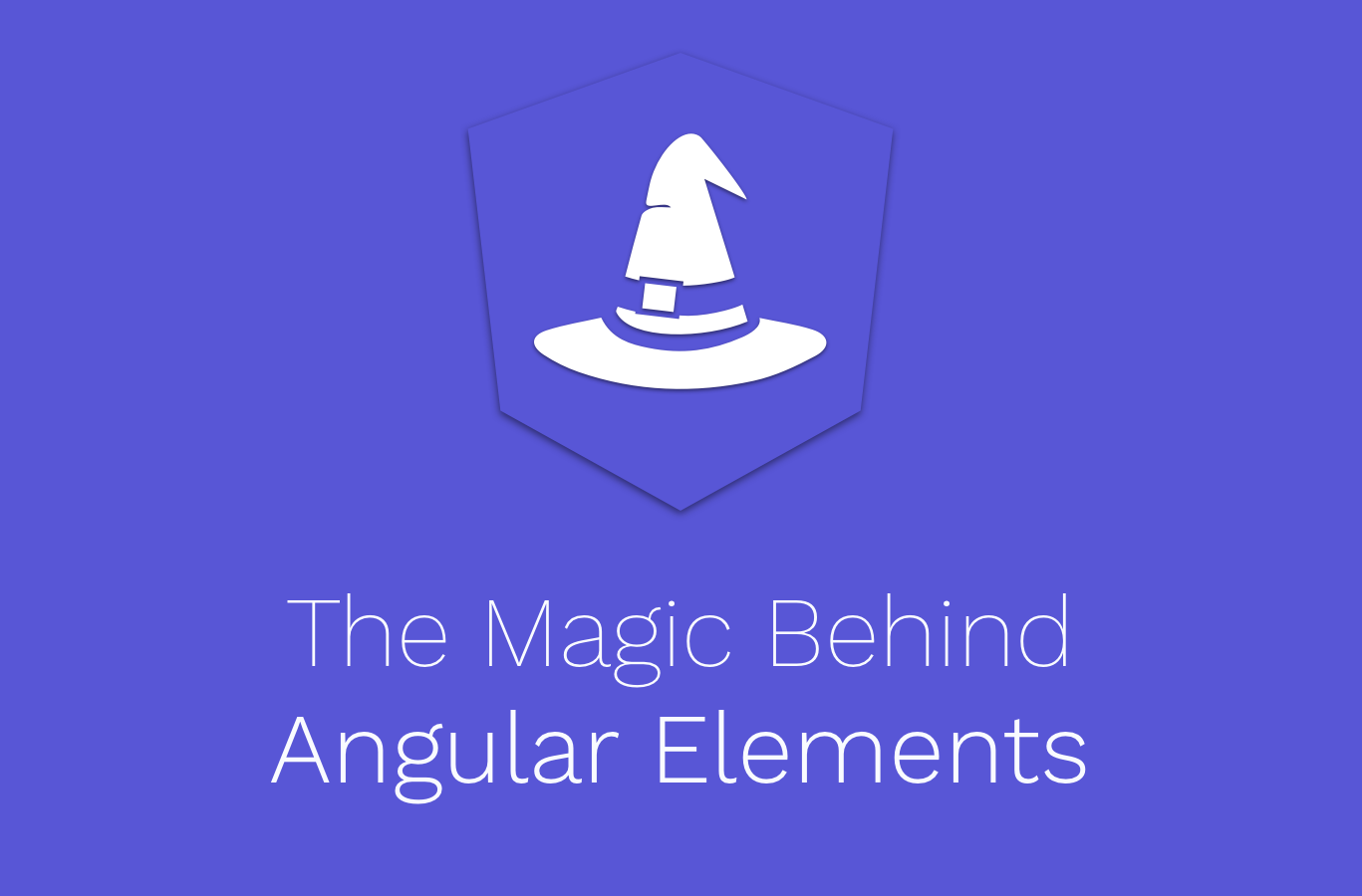 🎩 Understanding the Magic Behind Angular Elements - Netanel