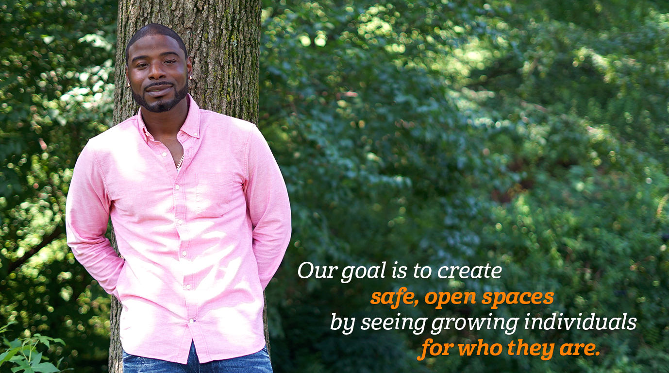 """""""Our goal is to create safe, open spaces by seeing growing individuals for who they are."""""""