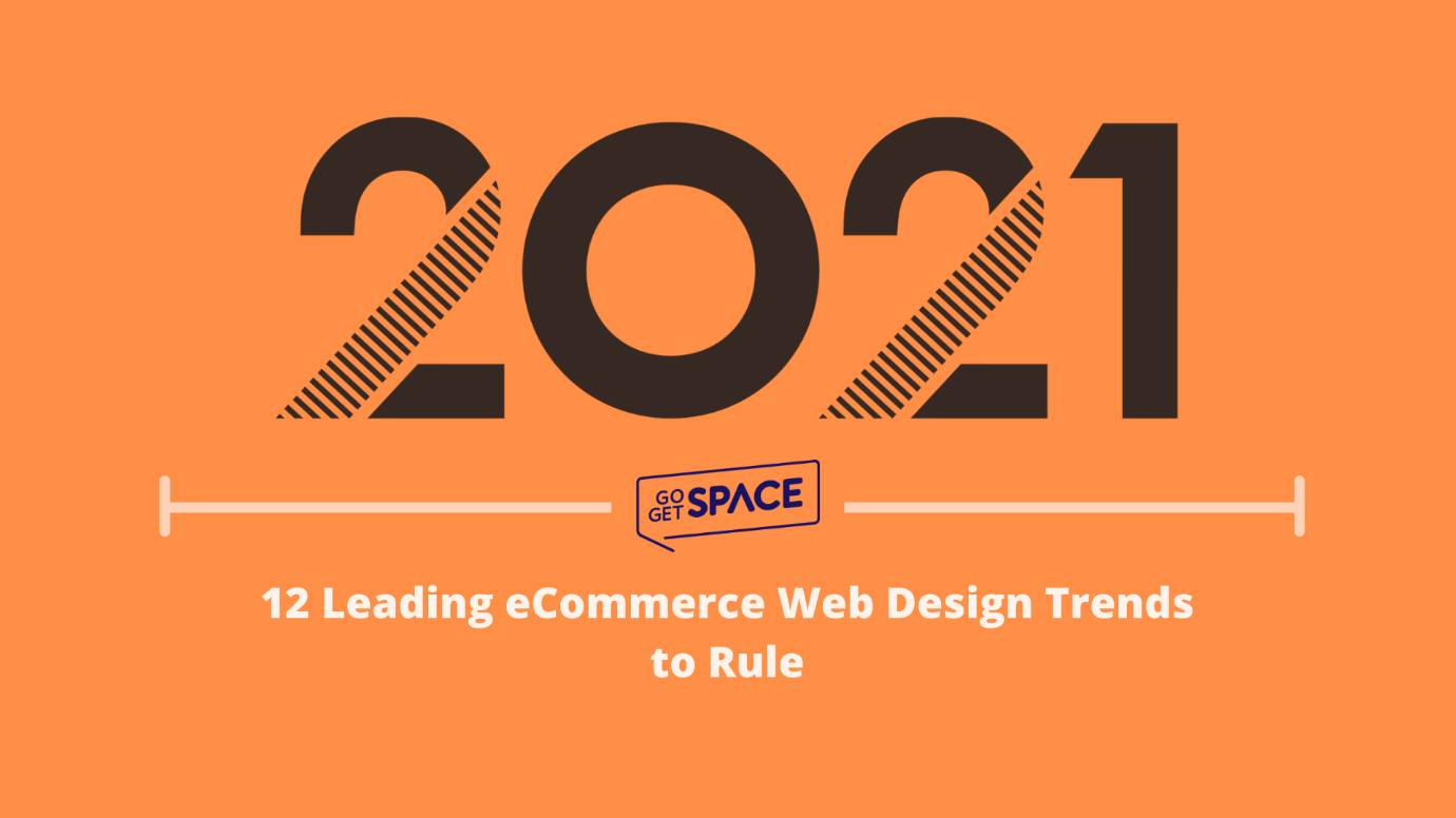 12 Leading Ecommerce Web Design Trends To Rule In 2021 By Gogetspace Medium