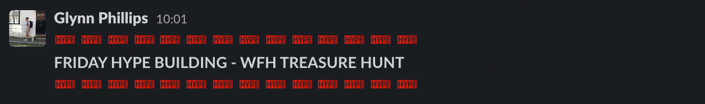 """A Slack message containing a lot of """"hype"""" emoji, and the words """"FRIDAY HYPE BUILDING—WFH TREASURE HUNT"""""""