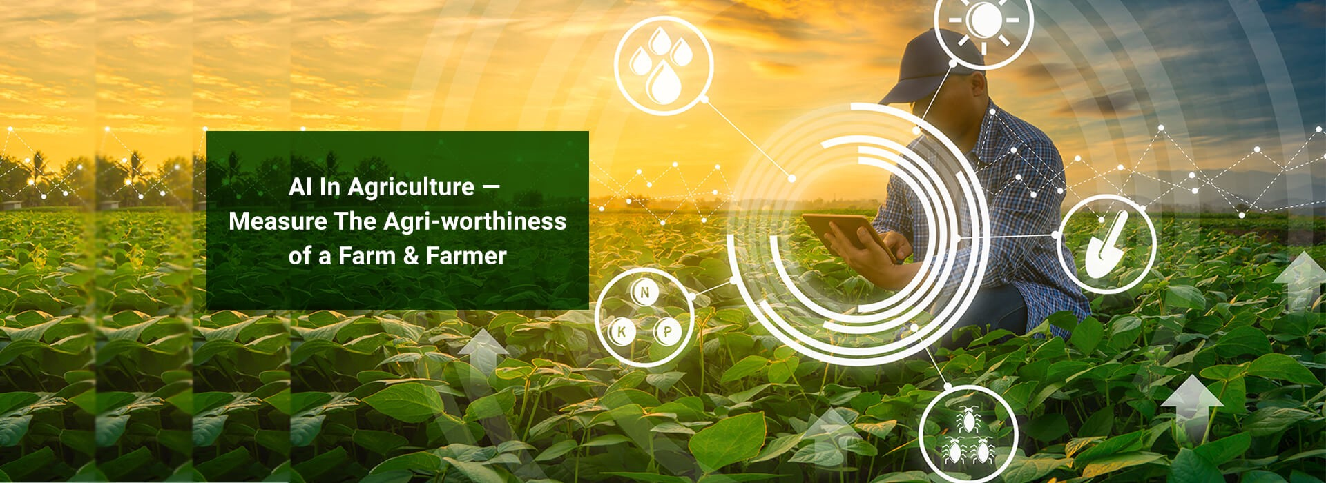 "Banner Image: ""AI In Agriculture — Measure The Agri-worthiness of a Farm & Farmer"""