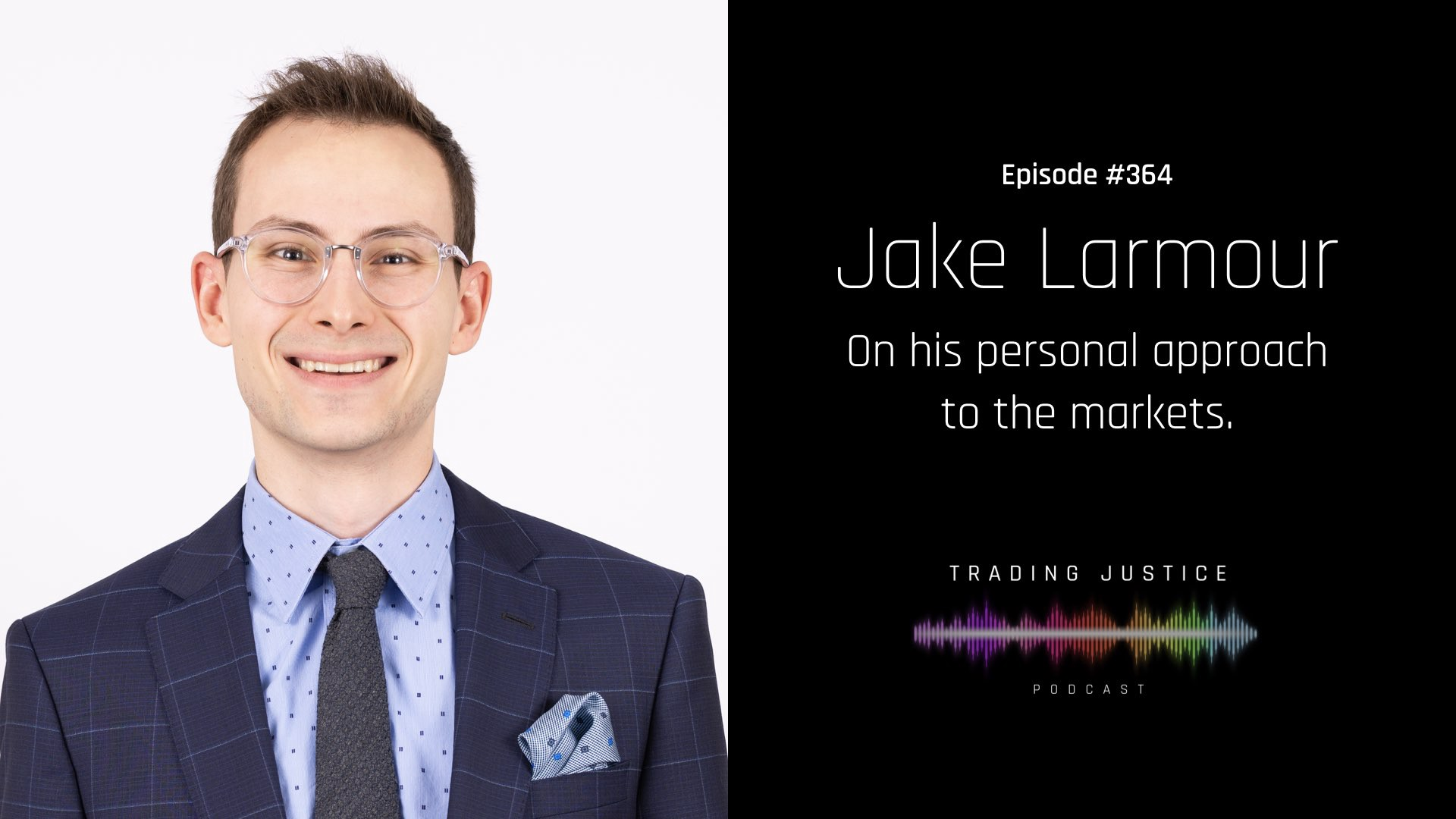 Episode 364: Jake Larmour   Trading Justice Podcast