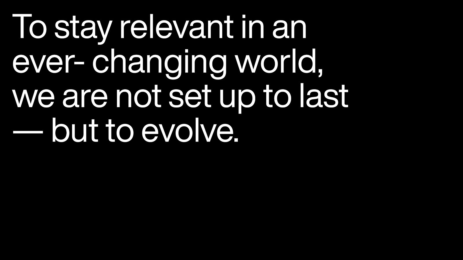 """The image reads """"to stay relevant in an ever-changing world, we are not set up to last—but to evolve"""""""