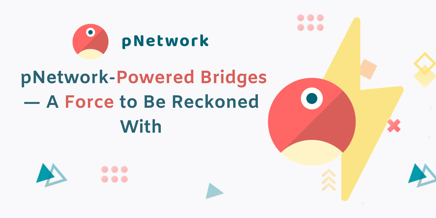 pNetwork-Powered Bridges—A Force to Be Reckoned With