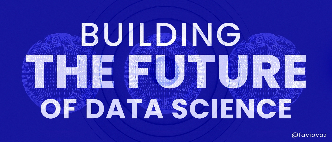 Building the Future of Data Science - Towards Data Science