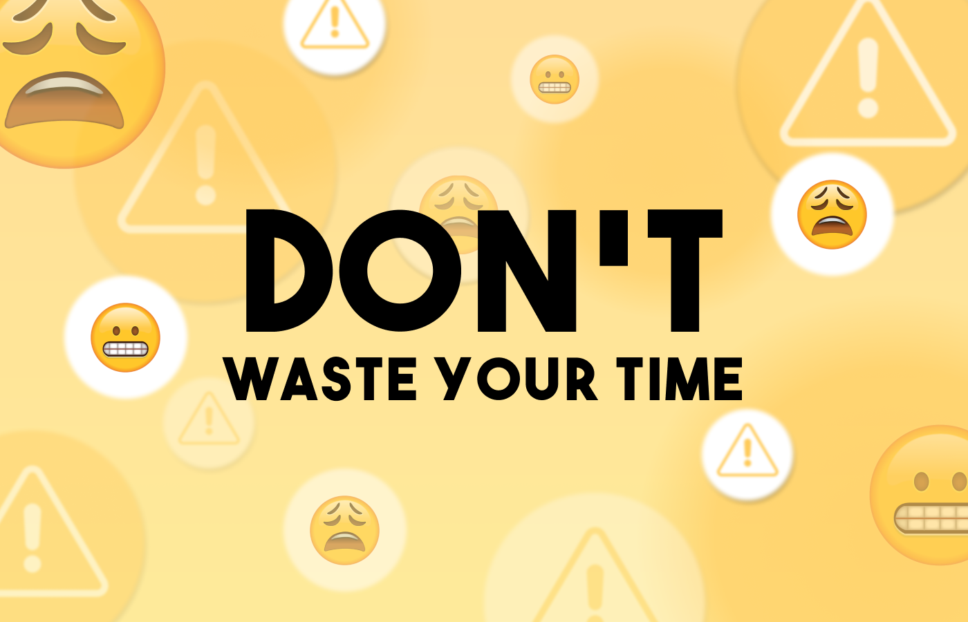 """The phrase """"Don't waste your time"""" with frustrated emoji in the background"""