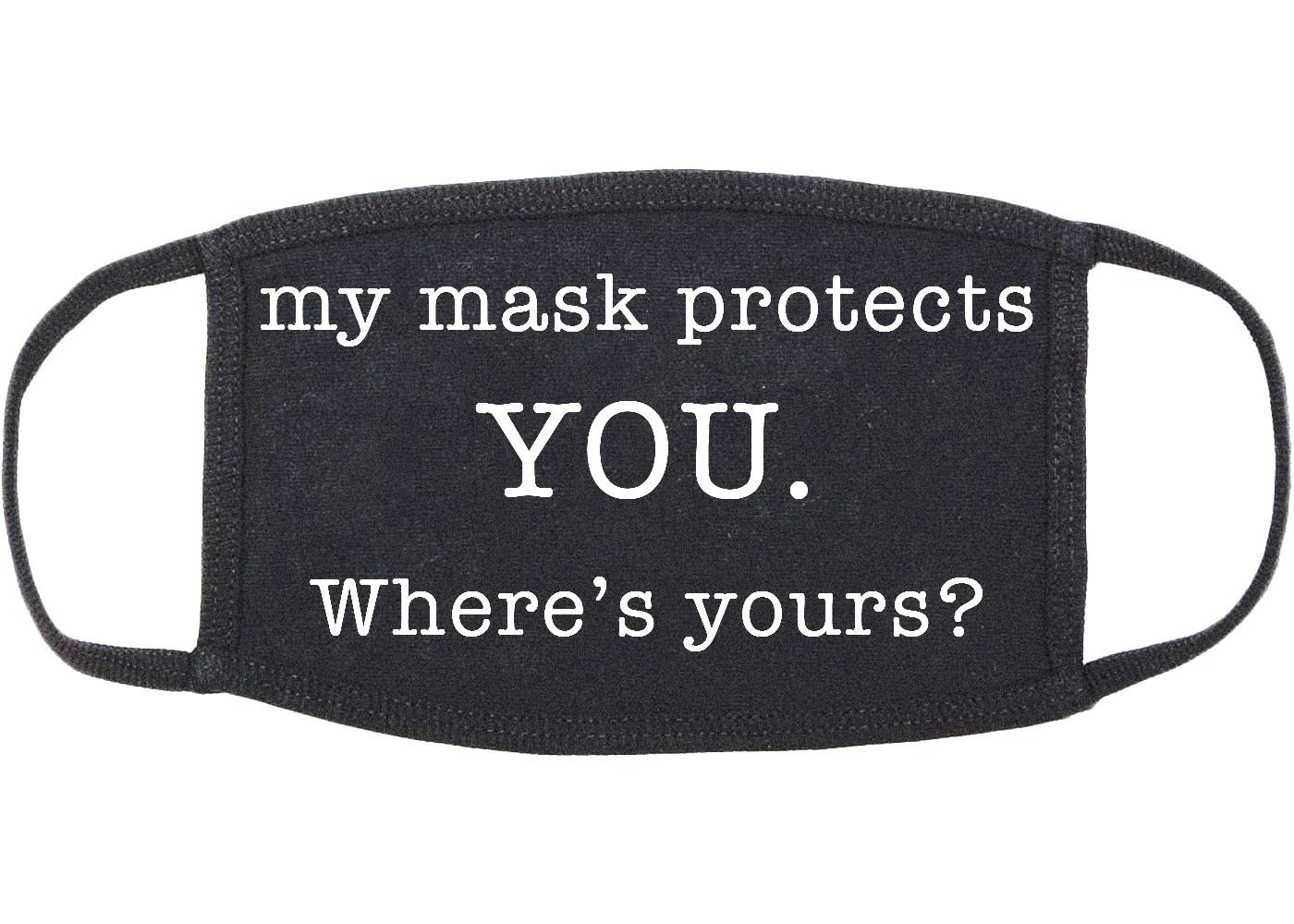"""A black, cloth face mask with the words """"My mask protects you. Where's yours?"""""""