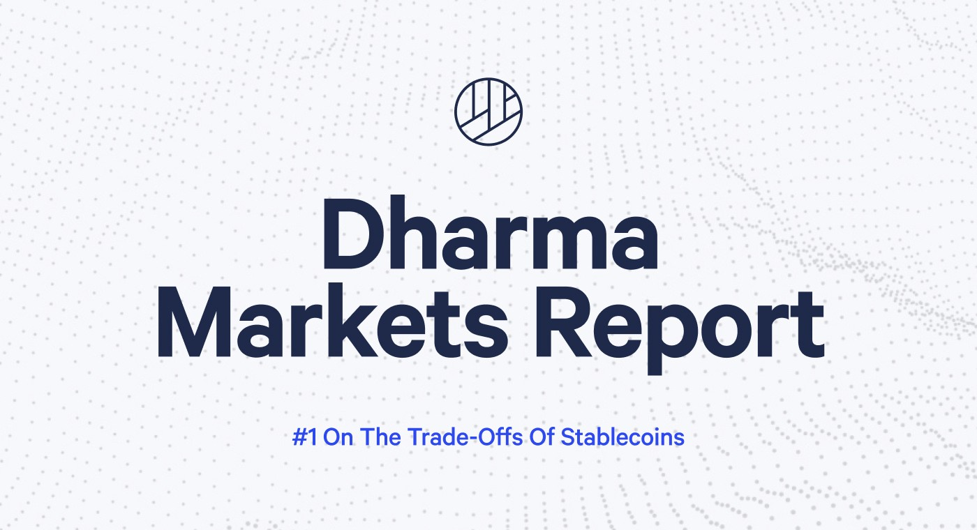 Dharma Markets Report #1: On the Trade-offs of Stablecoins