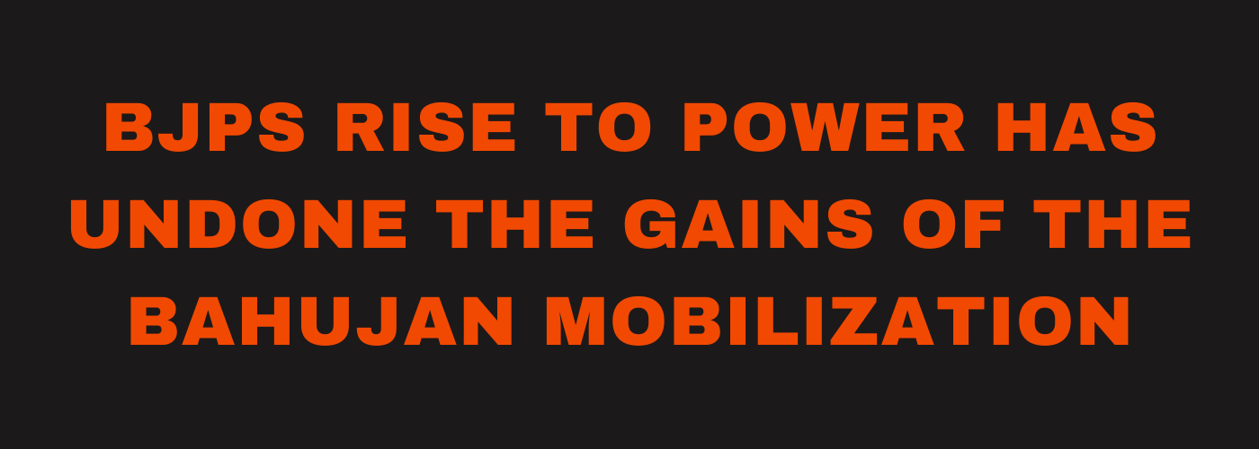 BJPs Rise to Power Has Undone the Gains of the Bahujan Mobilisation