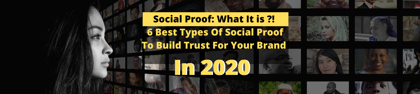 Social Proof: What It is and 6 Best Types Of Social Proof To Build Trust For Your Brand Online in 2020
