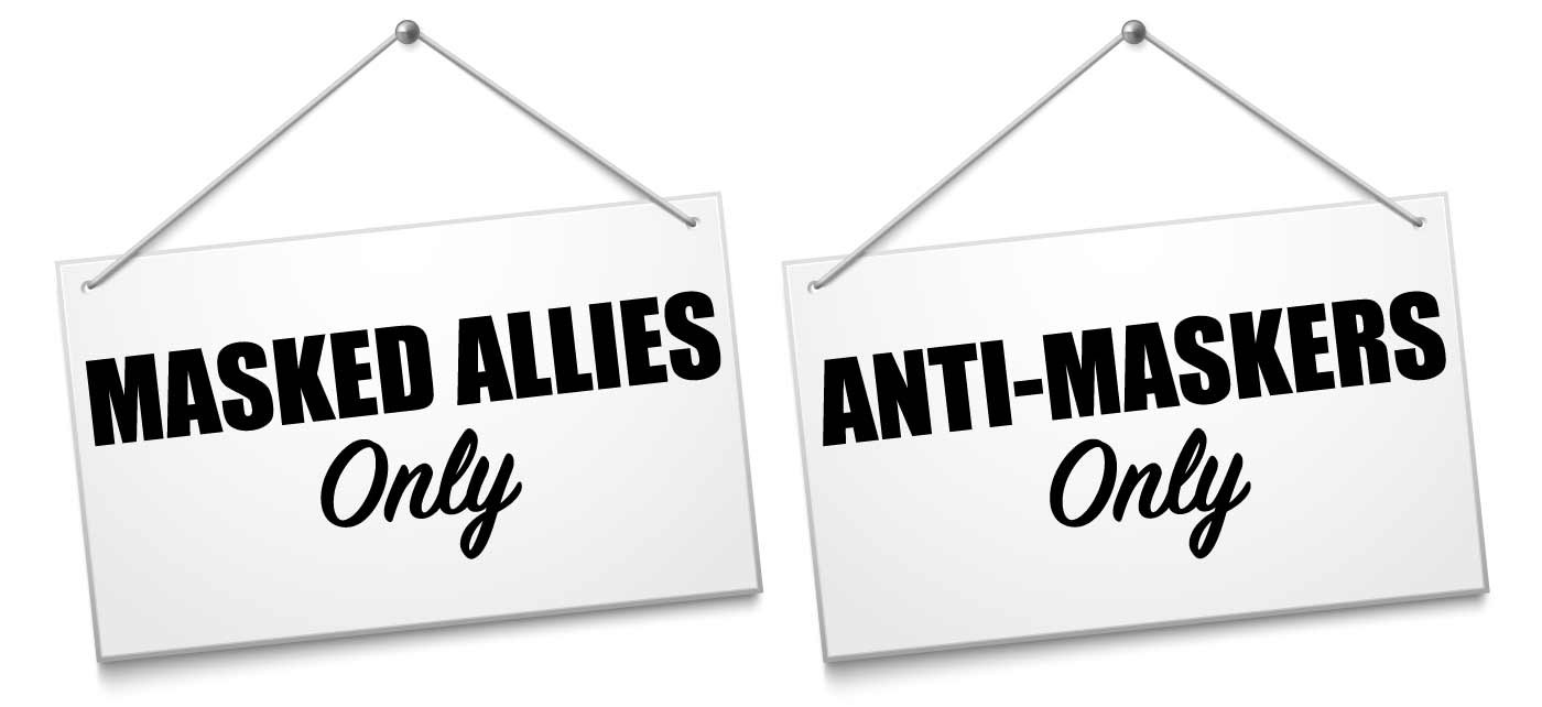 Reversible door signs. One reads MASKED ALLIES ONLY. The other reads ANTI-MASKERS ONLY.