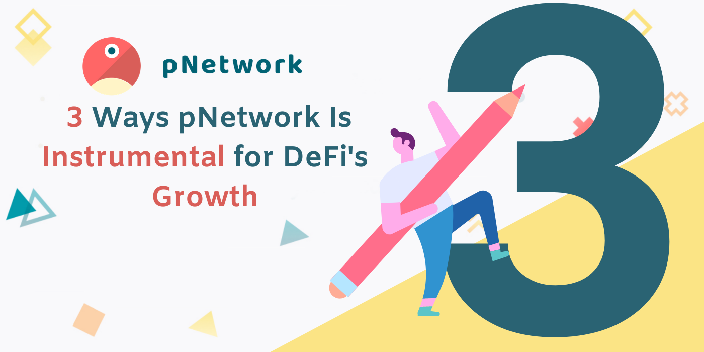 3 Ways pNetwork Is Instrumental for DeFi's Growth