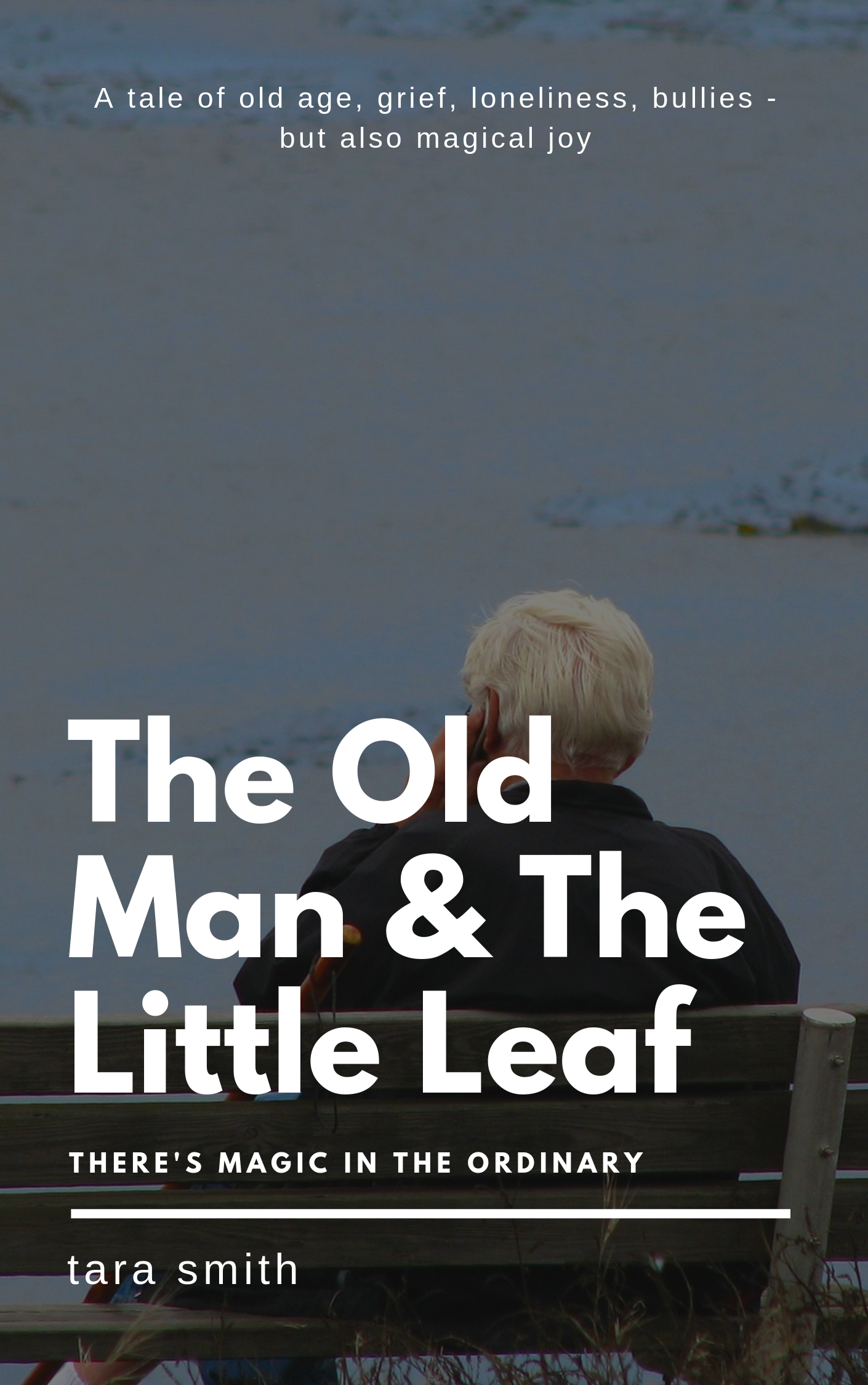 The Old Man And The Little Leaf—A Magical Realism & Fantasy Book by Tara Smith