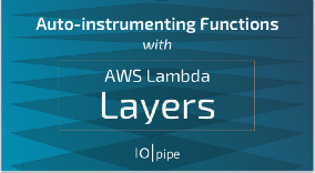 Auto-instrumenting Functions with AWS Lambda Layers!