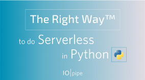 The Right Way™ to do Serverless in Python (Part 2) - IOpipe Blog
