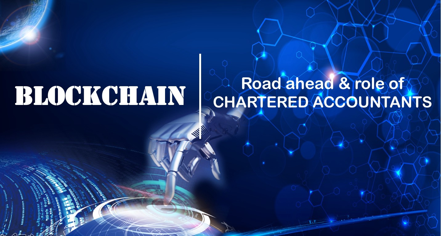 Blockchain : Road Ahead & Role for Chartered Accountants
