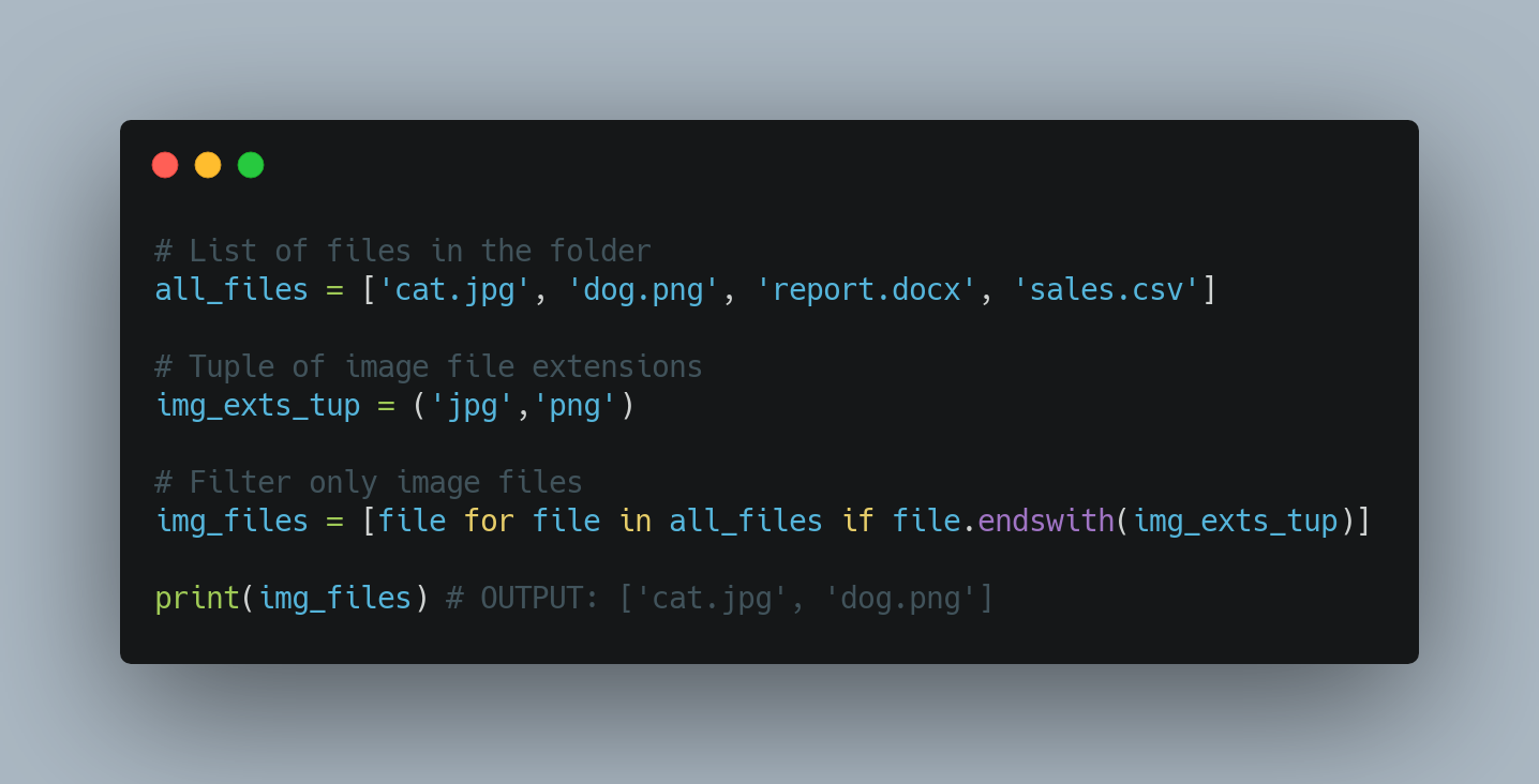 Python Programming: endswith method will accept Tuple of string so we just have to call it once. The code is cleaner and easier to read as well. This way of scripting is better because we are utilising the immutability functionality of the Tuple.