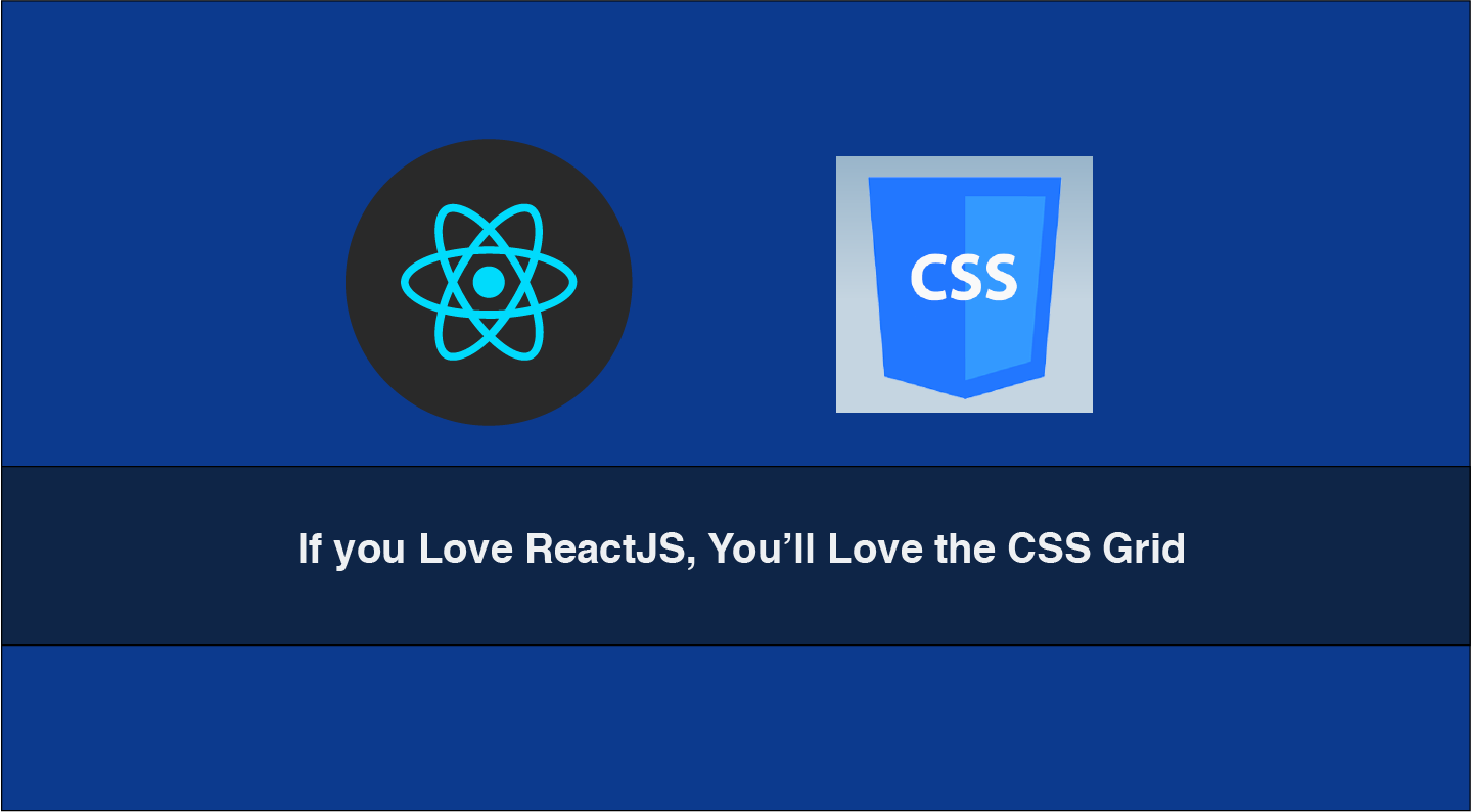 If you Love ReactJS, You'll Love the CSS Grid - Flexbox and